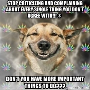 Stoner Dog - Stop criticizing and complaining about every single thing you don't agree with!!!❄ Don't you have more important things to do???