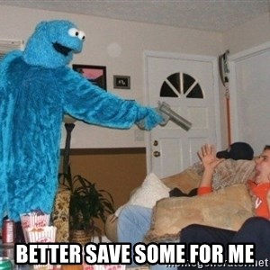 Bad Ass Cookie Monster -  Better save some for me