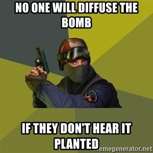 Counter Strike - No one will diffuse the bomb  If they don't hear it planted
