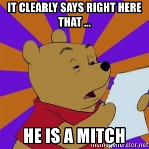 Skeptical Pooh - It clearly says right here that ... HE IS A MITCH