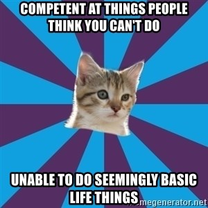 Autistic Kitten - competent at things people think you can't do unable to do seemingly basic life things