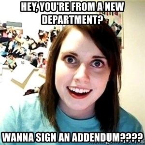 Creepy Girlfriend Meme - Hey, you're from a new department? Wanna sign an addendum????