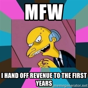 Mr. Burns - MFW i HAND OFF REVENUE TO THE FIRST YEARS
