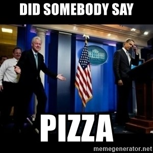 Inappropriate Timing Bill Clinton - did somebody say pizza
