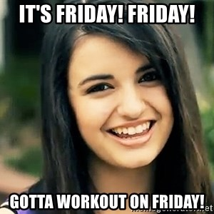 Rebecca Black Fried Egg - IT's FRIDAY! FRIDAY! GOTTA WORKOUT ON FRIDAY!