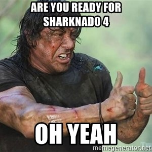 rambo thumbs up - ARE YOU READY FOR SHARKNADO 4 OH Yeah
