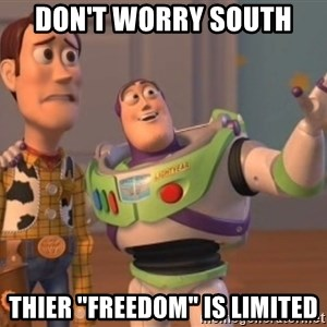 """ToyStorys - DON'T WORRy south thier """"freedom"""" is limited"""