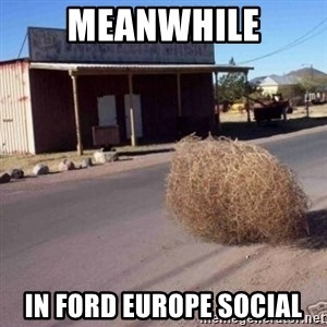 Tumbleweed - meanwhile in ford europe social