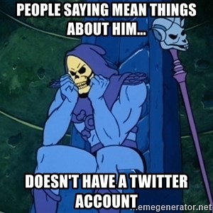 Skeletor sitting - people saying mean things about him... doesn't have a twitter account