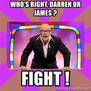 Harry Hill Fight - Who's right, Darren or james ? Fight !