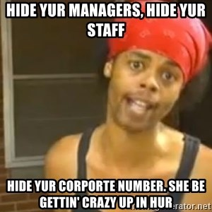 Antoine Dodson - Hide Yur MANAGERs, hide Yur staff Hide yur corporTe NUMBER. she be gettin' crazy up in hur