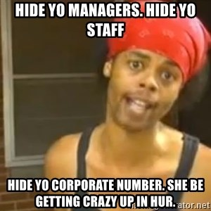 Antoine Dodson - Hide yo managers. Hide yo staff Hide yo corporate number. She be getting crazy up in hur.