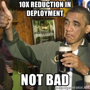 THUMBS UP OBAMA - 10X Reduction in deployment not bad