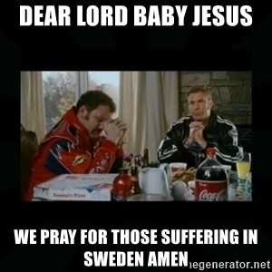 Dear lord baby jesus - Dear Lord Baby Jesus  We Pray for Those Suffering in Sweden Amen