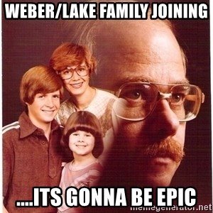 Family Man - Weber/lake fAmily joining ....its gonna be epic