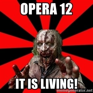 Zombie - Opera 12 It is living!