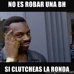 Roll Safe HD2 - nO ES ROBAR UNA BH SI CLUTCHEAS LA RONDA