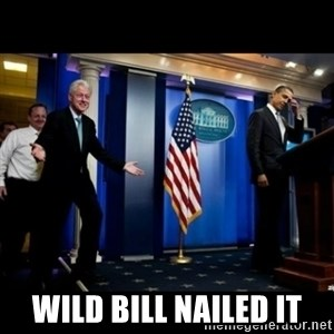 Inappropriate Timing Bill Clinton -  Wild bill nailed it