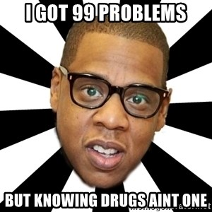 JayZ 99 Problems - i got 99 problems but knowing drugs aint one