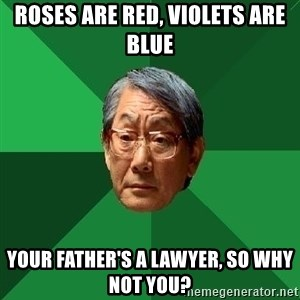 High Expectations Asian Father - Roses are red, violets are blue your father's a lawyer, so why not you?