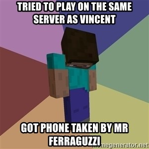 Depressed Minecraft Guy - Tried to play on the same server as vinCent Got phone taken By mr ferraguzzi