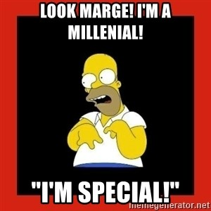 "Homer retard - look marge! i'm a millenial! ""i'm special!"""