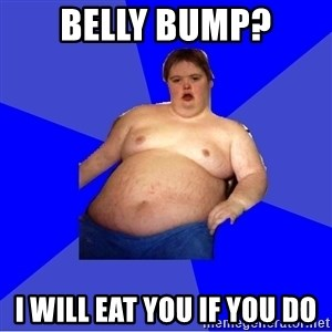Chubby Fat Boy - Belly bump? I will eat you if you do
