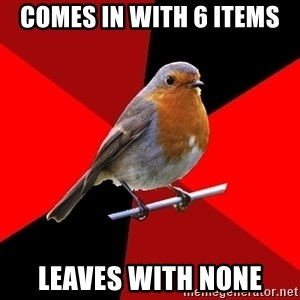 Retail Robin - Comes in with 6 Items Leaves with none