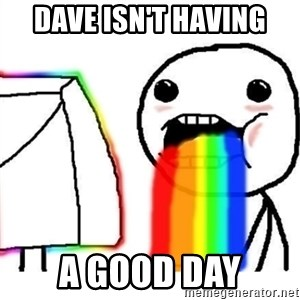 Puking Rainbows - dave isn't having a good day