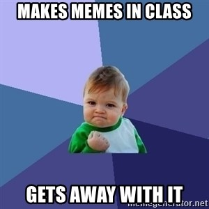Success Kid - makes memes in class gets away with it