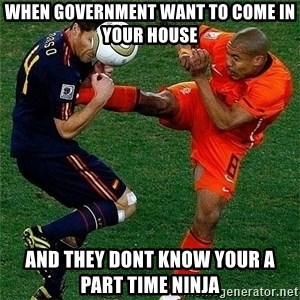 Netherlands - When goveRnment want to come in your housE And they dont Know Your a part time ninja