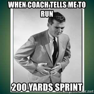 well played - When coach tells me to run  200 yards sprint