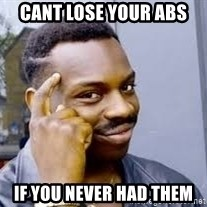 Black guy thinking  - Cant lose your abs If you never had them