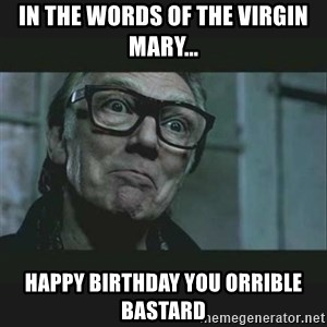 Brick Top - In the words of the virgin mary... HAppy birthday you orrible bastard