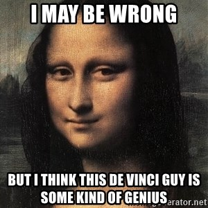 the mona lisa  - i may be wrong but i think this de vinci guy is some kind of genius