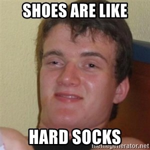 Stoner Stanley - shoes are like hard socks