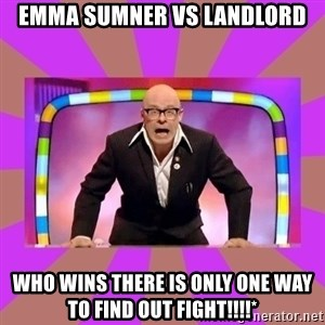 Harry Hill Fight - EMMa Sumner VS LANDLORD WHo WINS THERE IS ONLY ONE WAY TO FIND OUT FIGHT!!!!*