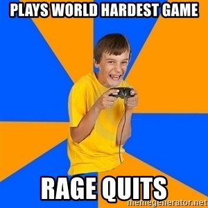 Annoying Gamer Kid - plays world hardest game rage quits