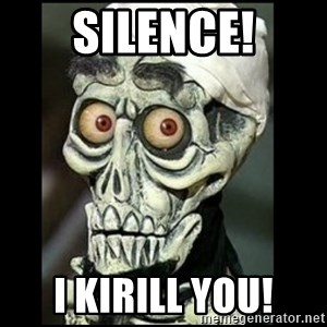 Achmed the dead terrorist - SILENCE! I KIRILL YOU!
