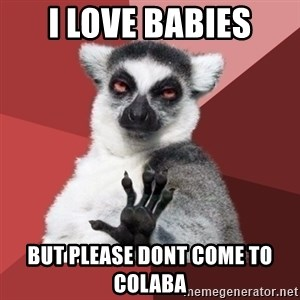 Chill Out Lemur - i love babies but please dont come to colaba