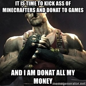 Duke Nukem Forever - it is time to kick ass of minecrafters and donat to games and i am donat all my money