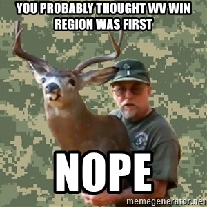 Chuck Testa Nope - You probably thought WV win region was first  Nope