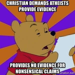 Skeptical Pooh - Christian demands atheists provide evidence provides no evidence for nonsensical claims