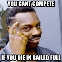 Black guy thinking  - You cant compete If you die in bailed full