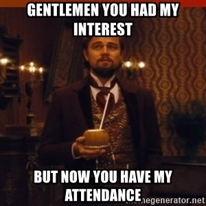 you had my curiosity dicaprio - Gentlemen You Had My interest But Now You Have My Attendance