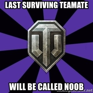 World of Tanks - LaSt surviving tEamatE Will be called noob