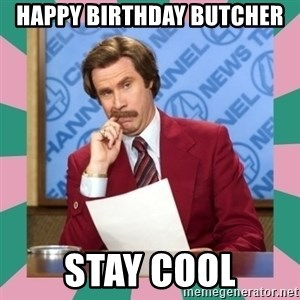 anchorman - Happy Birthday Butcher Stay Cool
