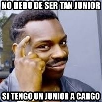 Black guy thinking  - No debo de ser tan junior Si tengo un junior a cargo