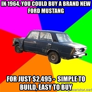 AdviceCar - in 1964, you could buy a brand new ford mustang for just $2,495 -  Simple to build, easy to buy