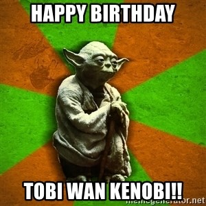 Yoda Advice  - Happy birthday Tobi wan kenobi!!